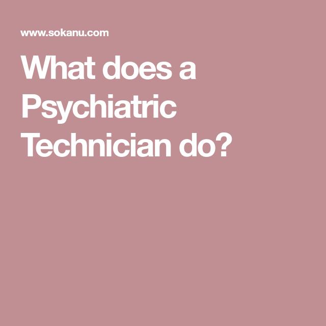 What Does A Psychiatric Technician Do Sokanu Pinterest