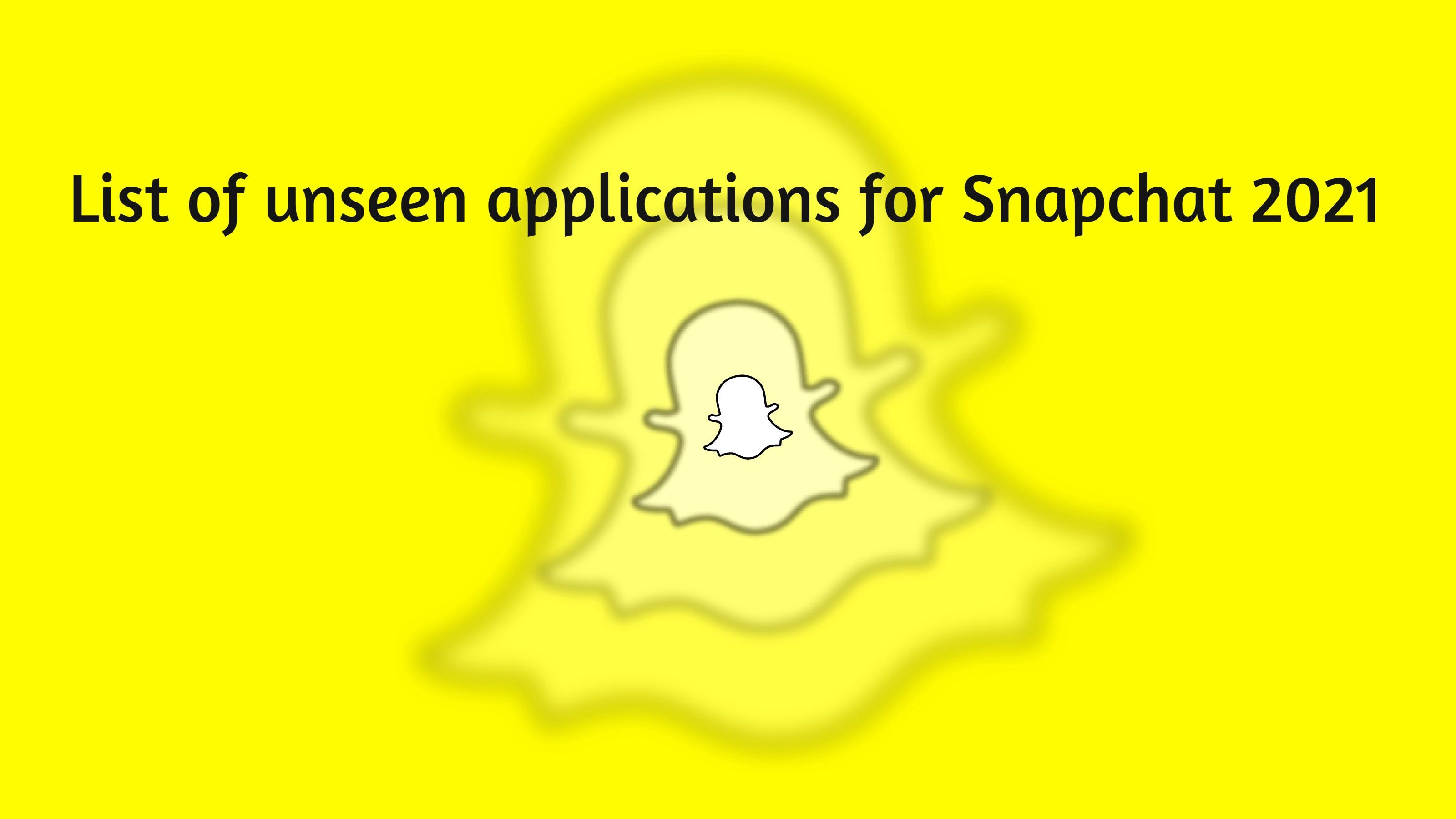 List Of Unseen Applications For Snapchat 2021 In 2021 Snapchat Message Snapchat Snapchat Application