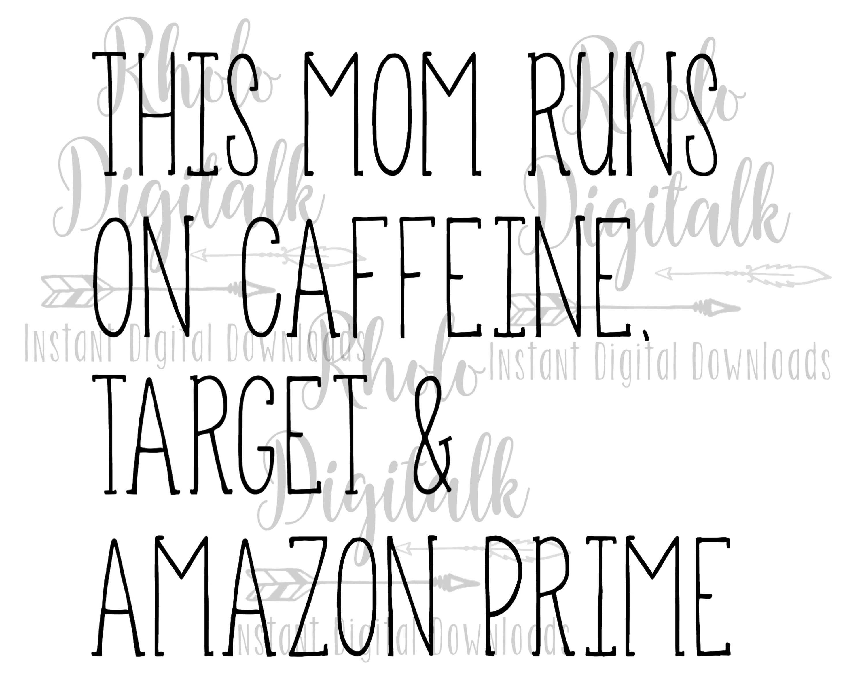 This Mom Runs On Caffeine Target And Amazon Prime Instant Digital