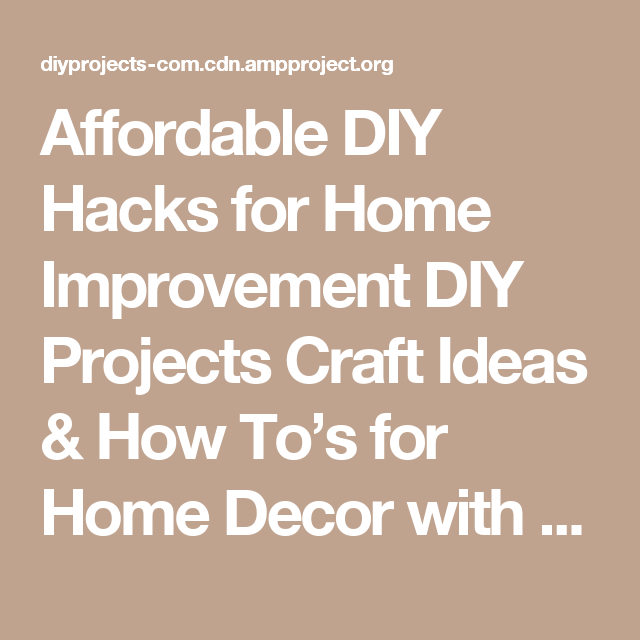Affordable DIY Hacks For Home Improvement Projects Craft Ideas How Tos Decor
