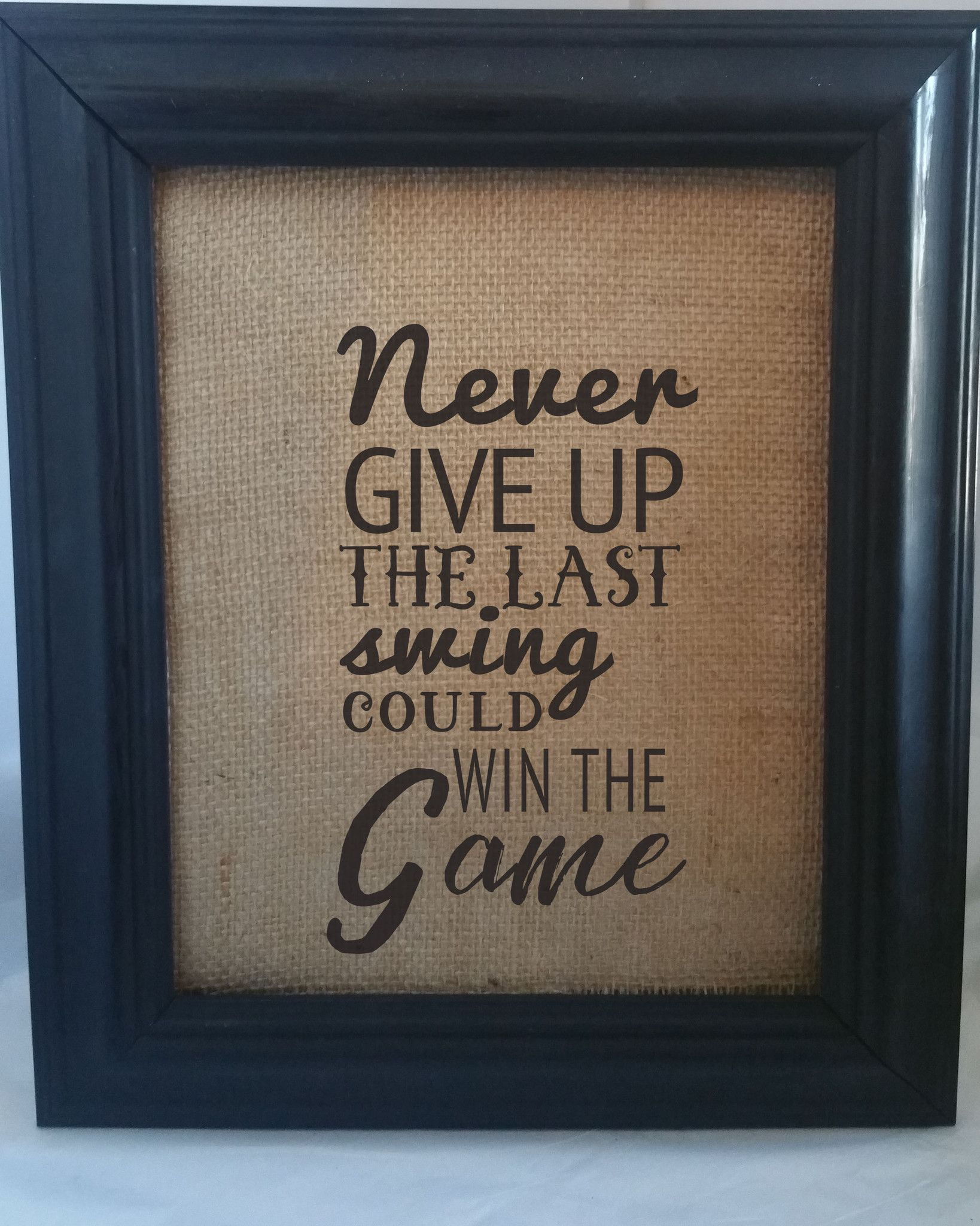 Never give up, the last swing could win the game.\