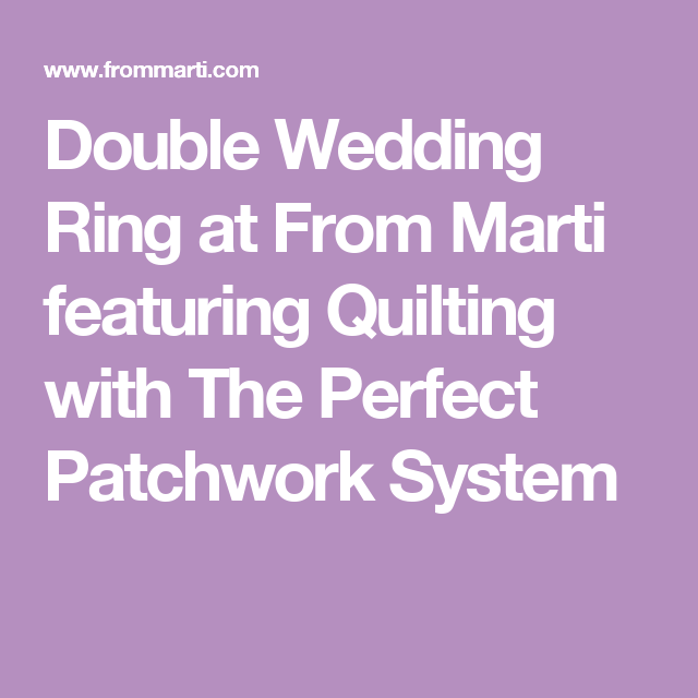 Double Wedding Ring at From Marti featuring Quilting with The Perfect Patchwork System