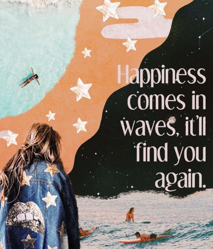 Happiness es in waves—it ll find you again