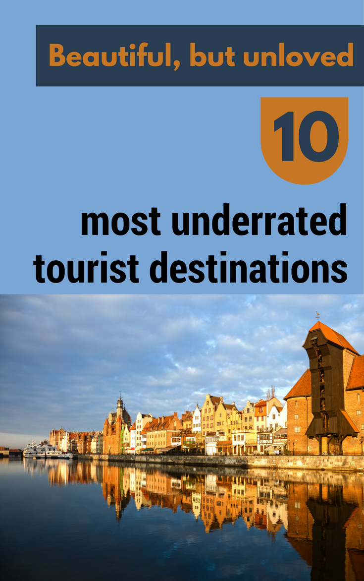Beautiful, But Unloved: 10 Most Underrated Tourist Destinations