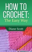 How To Crochet: The Easy Way (Learn How To Crochet, #1)