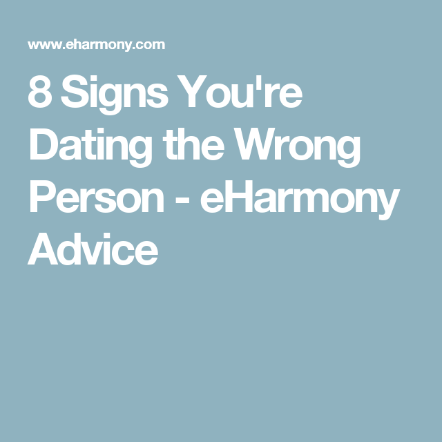 8 signs you are dating the wrong person