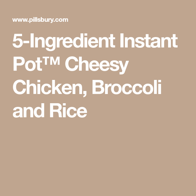 5-Ingredient Instant Pot™ Cheesy Chicken, Broccoli and Rice