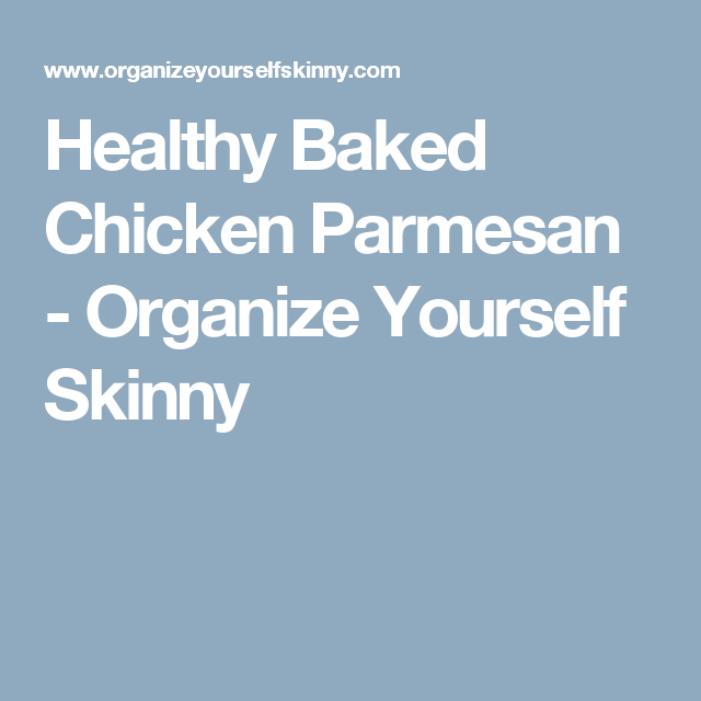 Healthy Baked Chicken Parmesan - Organize Yourself Skinny