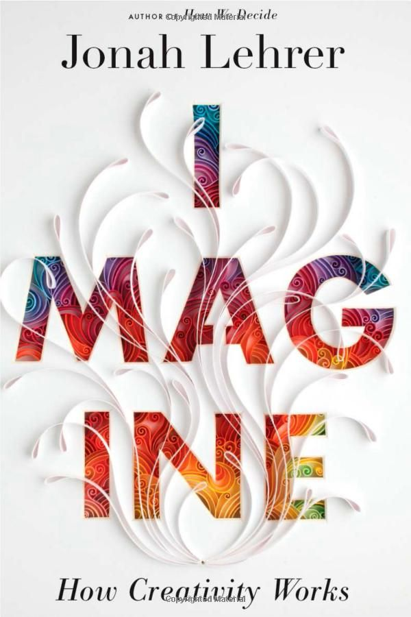 Imagine, How Creativity Works by Jonah Lehrer: How the thought processes of imagination can be accessed and used by everyone. #Imagination #Jonah_Lehrer #Books #Creativity