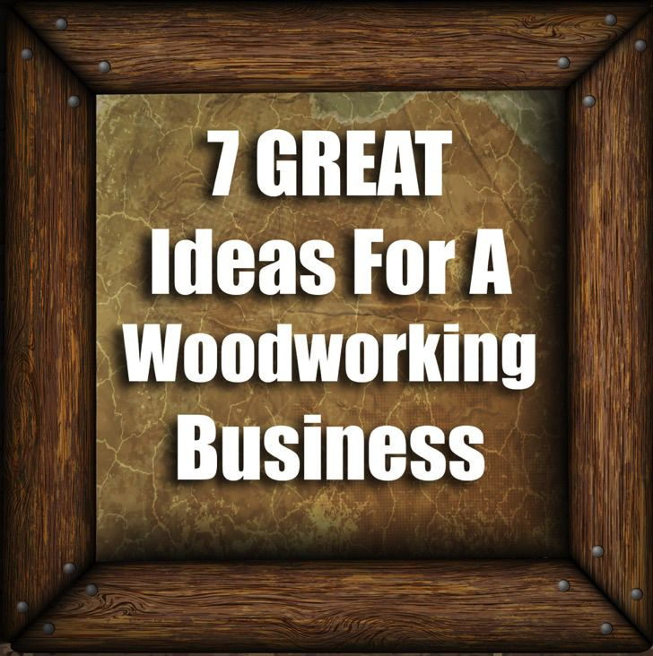 7 Great Ideas To Start A Woodworking Business Make Money