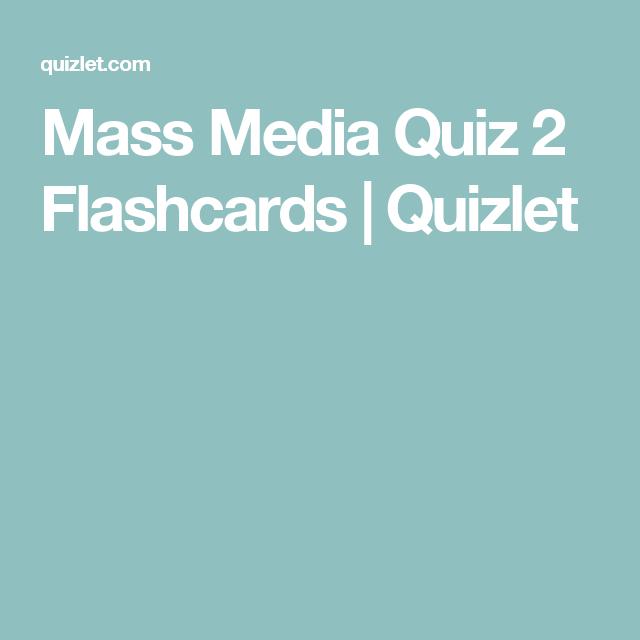 Mass Media Quiz 2 Flashcards | Quizlet | Mass Media | Pinterest