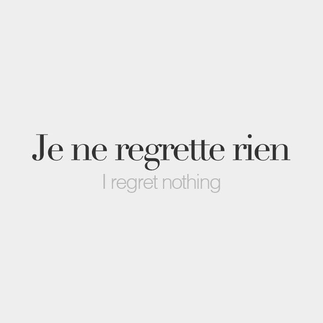 French Tattoo Je Ne Regrette Rien No Regrets: /ʒə Nə ʁə.ɡʁɛt