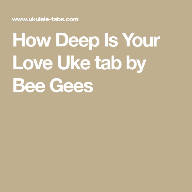 How Deep Is Your Love Uke Tab By Bee Gees Uke Chords Pinterest