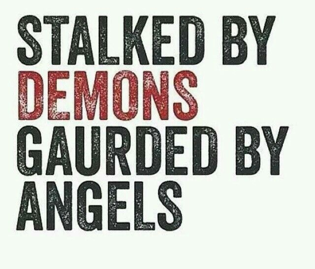 Stalked by demons guarded by angels