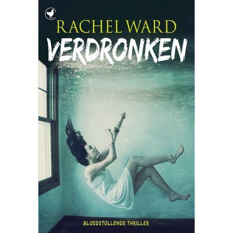 Verdronken Onder De Indruk Van Het Bijna Poetische Taalgebruik En Goede Verhaallijn Voor Een Uitgebreide Recensie Http Wieschrijftb Rachel Ward Rachel Ward