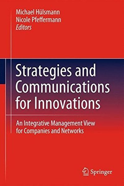 Strategies And Communications For Innovations An Integrative Management View For Companies And Networks By Michael Hulsmann Springer Innovation Management Integrative Innovation