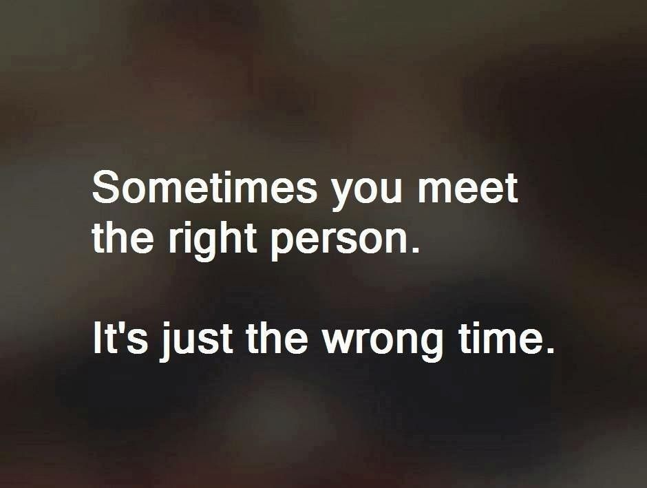 Sometimes You Meet The Right Person It S Just The Wrong Time Wrong Time Quotations Quotes