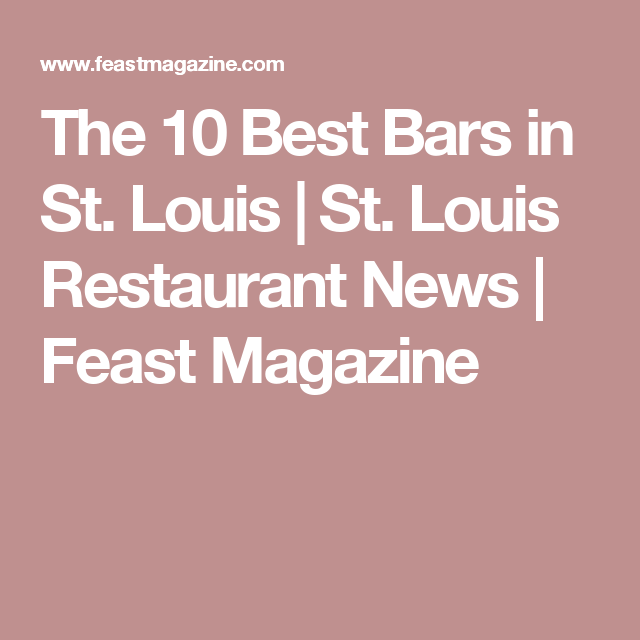The 10 Best Bars In St. Louis | St. Louis Restaurant News | Feast