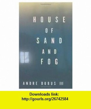 House of Sand and Fog 1st (first) edition Text Only Andre Dubus III ,   ,  , ASIN: B004UZL7OY , tutorials , pdf , ebook , torrent , downloads , rapidshare , filesonic , hotfile , megaupload , fileserve