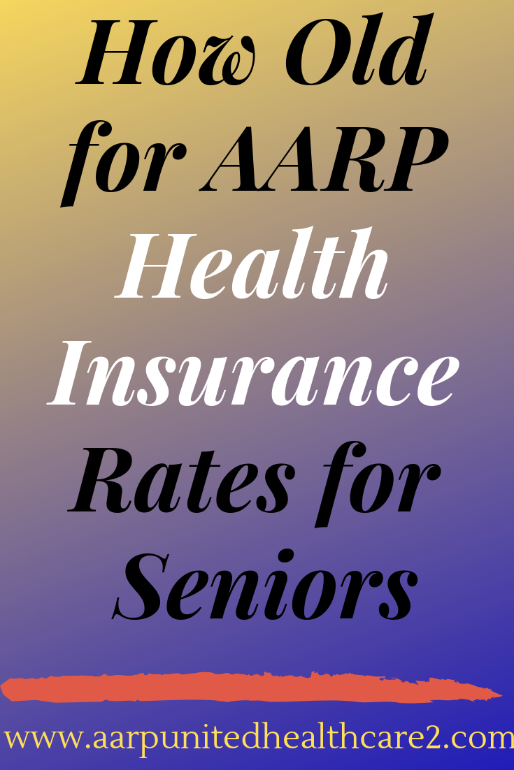 How Old for AARP Healthinsurance Rates for Seniors