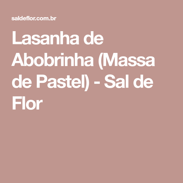 Lasanha de Abobrinha (Massa de Pastel) - Sal de Flor