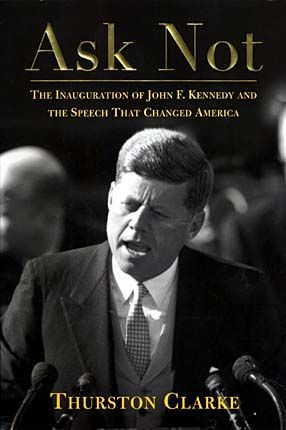 Ask Not The Inauguration Of John F Kennedy And The Speech That