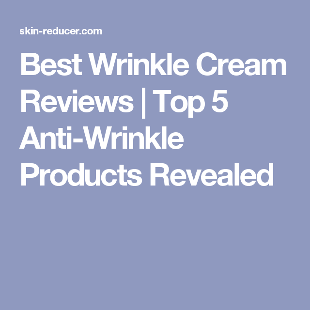 Best Wrinkle Cream Reviews | Top 5 Anti-Wrinkle Products Revealed