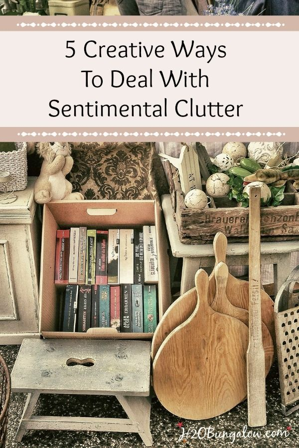 5 creative ways to deal with sentimental clutter that will help you sort through, eliminate or put to use the sentimental clutter that takes up your space. www.H2OBungalow.com #organize #smallhousebigstyle