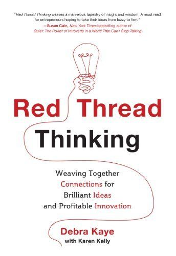 Red Thread Thinking: Weaving Together Connections for Brilliant Ideas and Profitable Innovation by Debra Kaye, http://www.amazon.com/dp/B00BCIQLTI/ref=cm_sw_r_pi_dp_oJD1tb1ZJG4T6