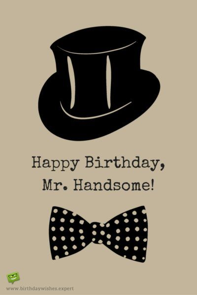 Happy Birthday, Mr. Handsome!