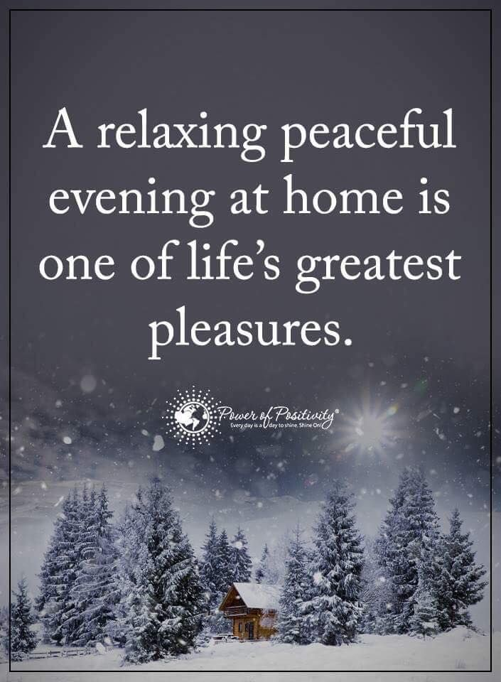 A Relaxing Peaceful Evening At Home Is One Of Life S Greatest Pleasures Powerofpositivity Positivewords Pos Evening Quotes Relax Quotes Power Of Positivity