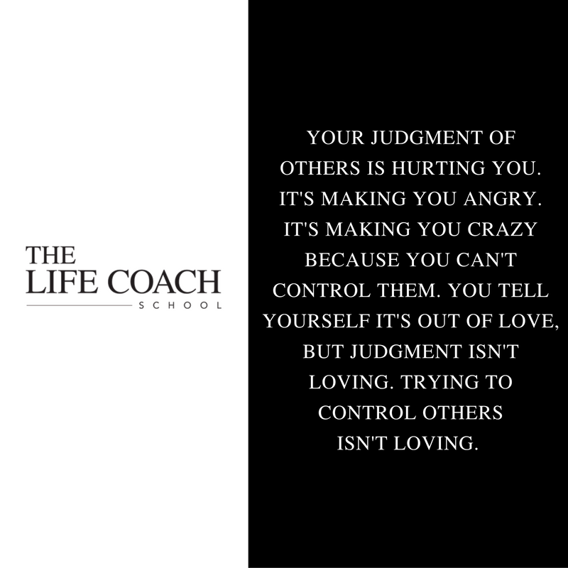 Your judgment of others is hurting you. It's making you angry. It's making you…