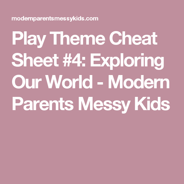 Play Theme Cheat Sheet #4: Exploring Our World - Modern Parents Messy Kids