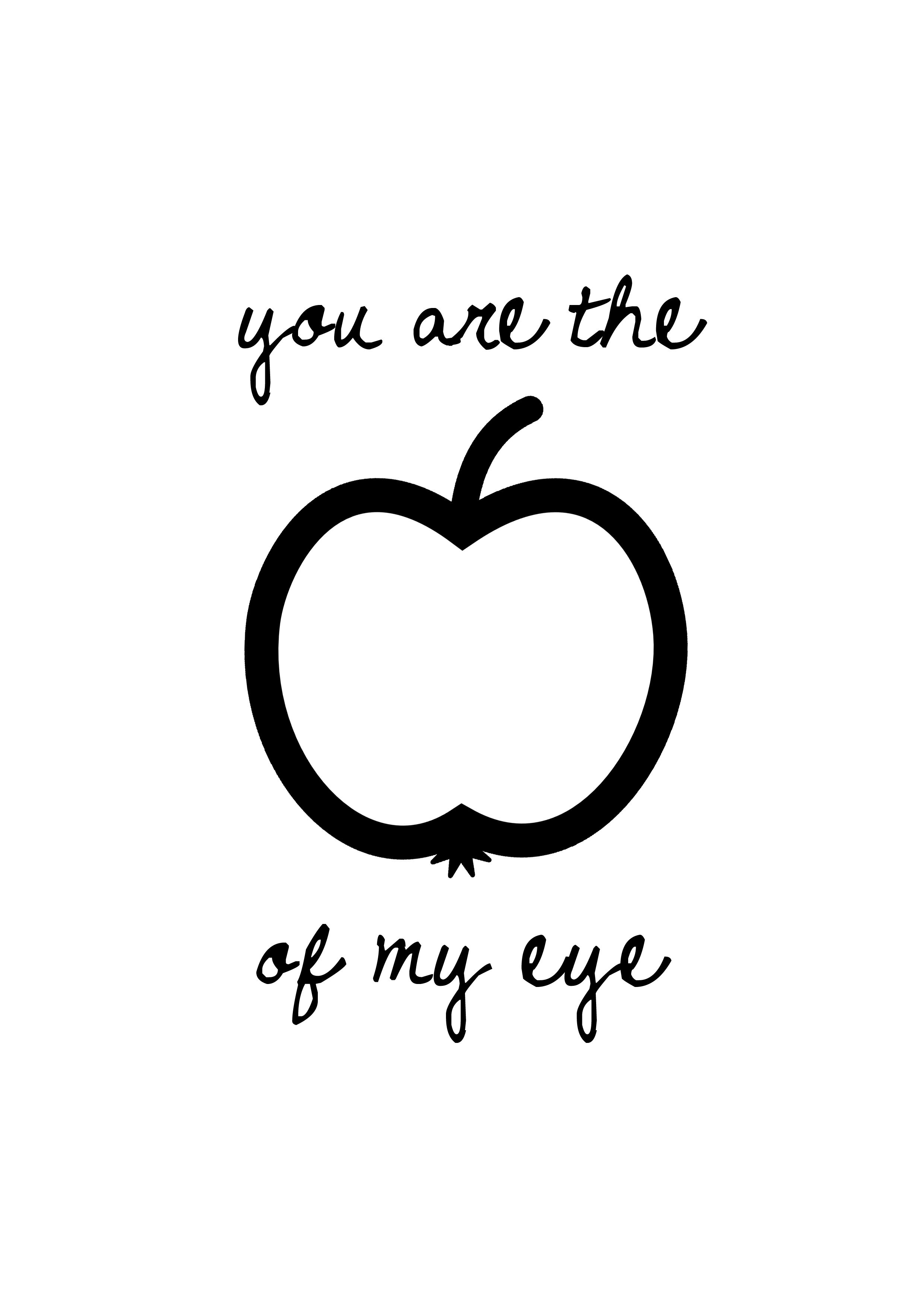 You are the apple of my eye. #quote #card Design by Ilse Boersma ...