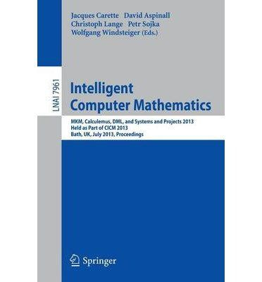 Introducing Intelligent Computer Mathematics MKM Calculemus DML and Systems and Projects 2013 Held as Part of CICM 2013 Bath UK July 812 2013 Proceedings Lecture Notes in Computer Science  Lecture Notes in Artific Paperback  Common. Buy Your Books Here and follow us for more updates!