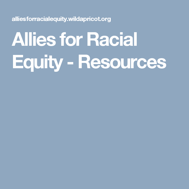 Equity Resources: Allies For Racial Equity - Resources