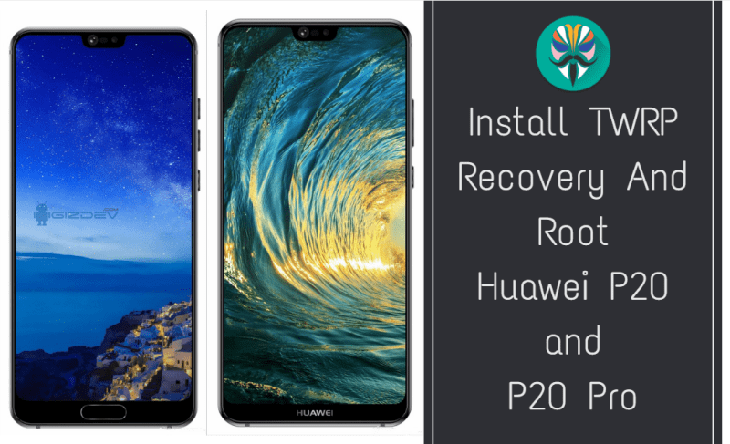 Install TWRP Recovery And Root Huawei P20 and P20 Pro | Install TWRP