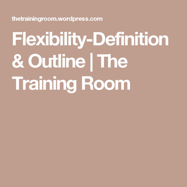 Flexibility Definition U0026 Outline