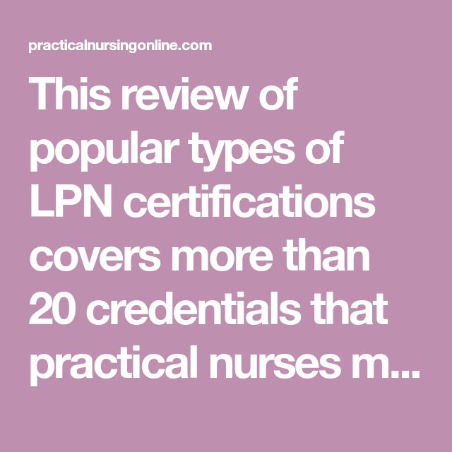 This Review Of Popular Types Of LPN Certifications Covers