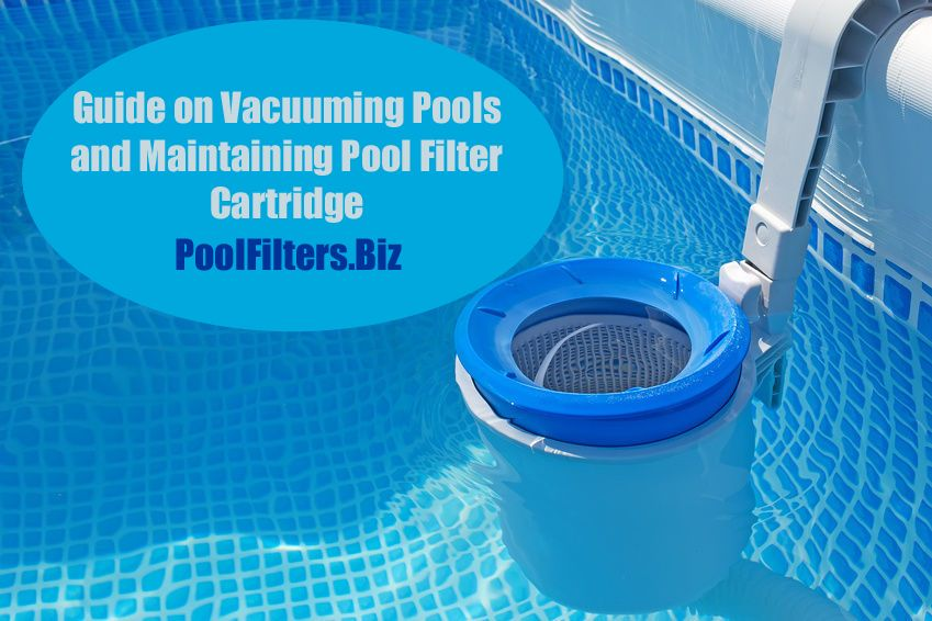 Guide on vacuuming pools and maintaining pool filter