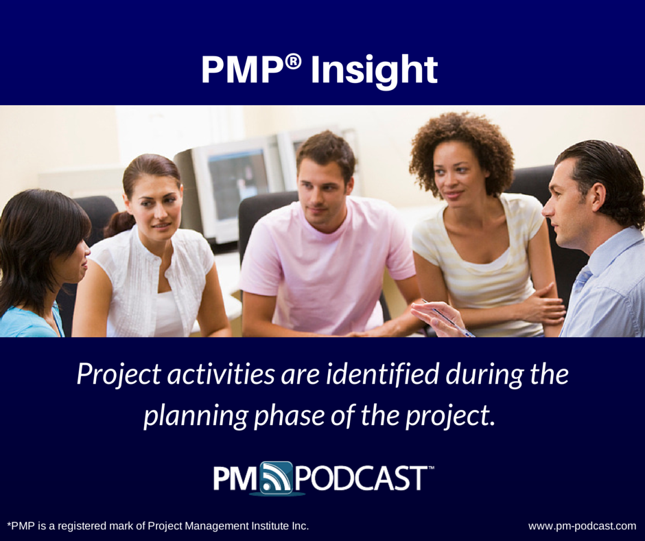 PMP Insight: Project Activities Are Identified During The