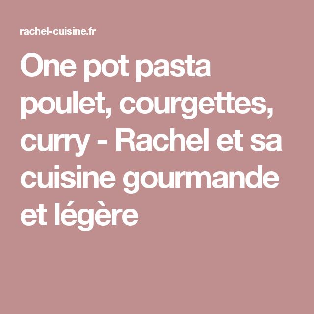 one pot pasta poulet, courgettes, curry - rachel et sa cuisine