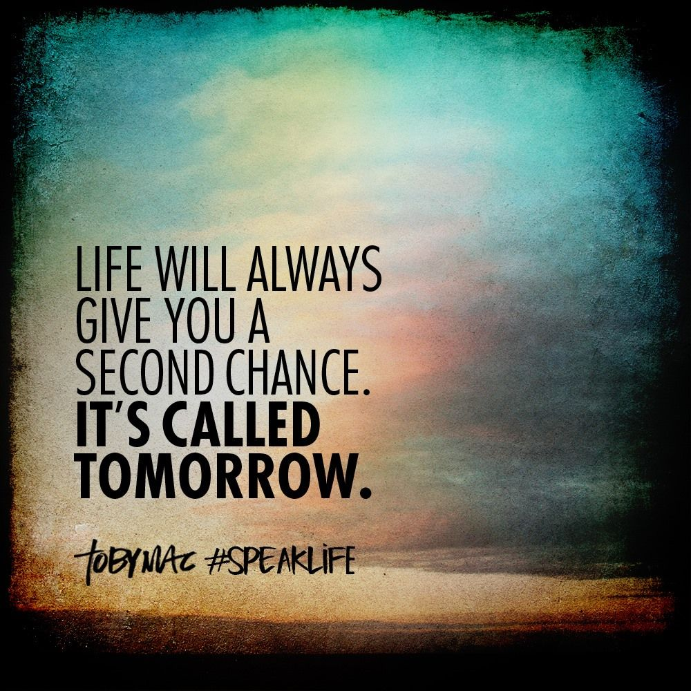 Giving Someone A Second Chance Quotes: Life Will Always Give You A Second Chance. It's Called