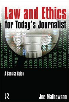 Law and ethics for today's journalist : a concise guide / Joe Mathewson.
