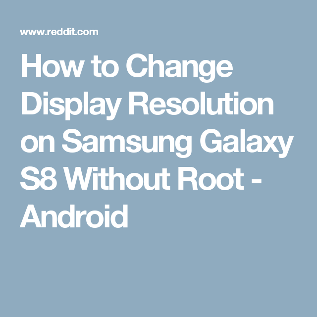 How To Change Display Resolution On Samsung Galaxy S8 Without Root Android Display Resolution Galaxy S8 Samsung Galaxy