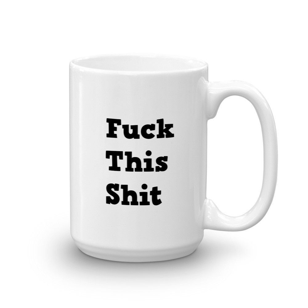 """""""F*ck This Sh*t"""" Mug"""