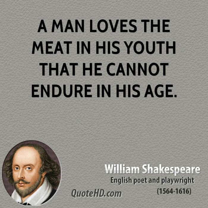 Much Ado About Nothing. A Man Loves Themeat In His Youth