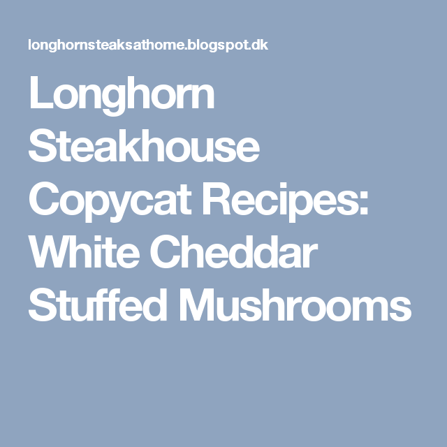 Longhorn Steakhouse Copycat Recipes White Cheddar Stuffed