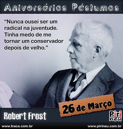 Robert Frost Robert Frost Aniversário Citação
