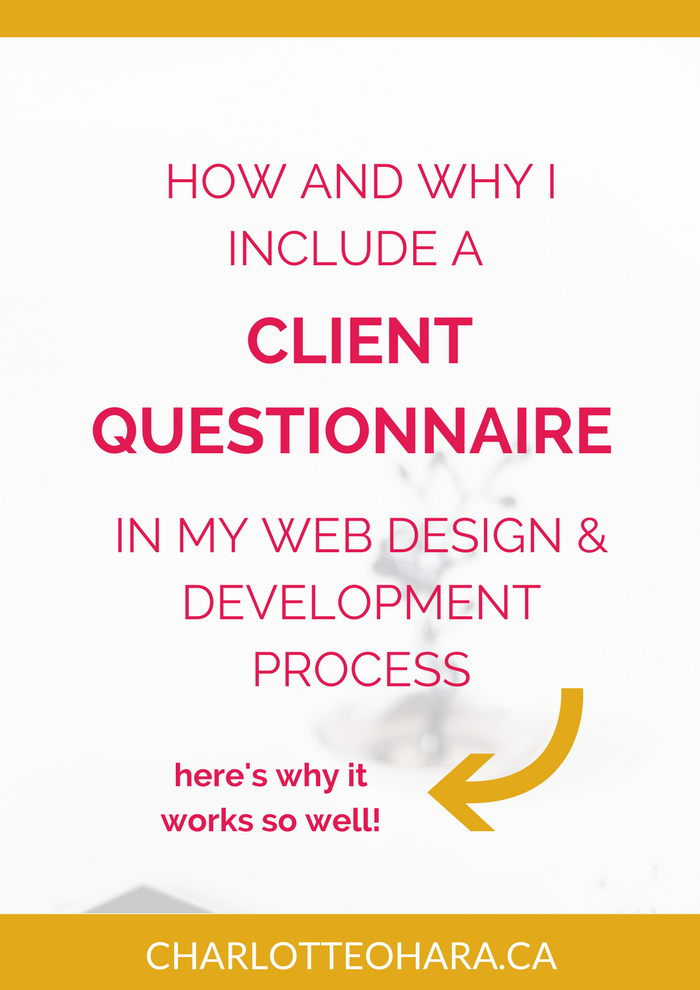 How And Why I Include A Client Questionnaire In My Web Design Development Process Charlotte O Hara Client Questionnaire Web Development Design Web Design